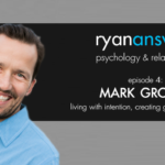 Ep 4: Mark Groves on Living With Intention, Creating Great Relationships